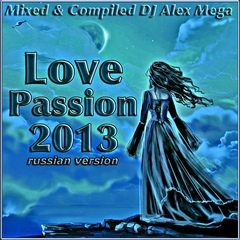 DJ Alex Mega - Love Passion (russian version) - 2013