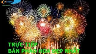 TRỰC TIẾP : bắn pháo hoa đêm giao thừa đẹp nhất tại Hà Nội