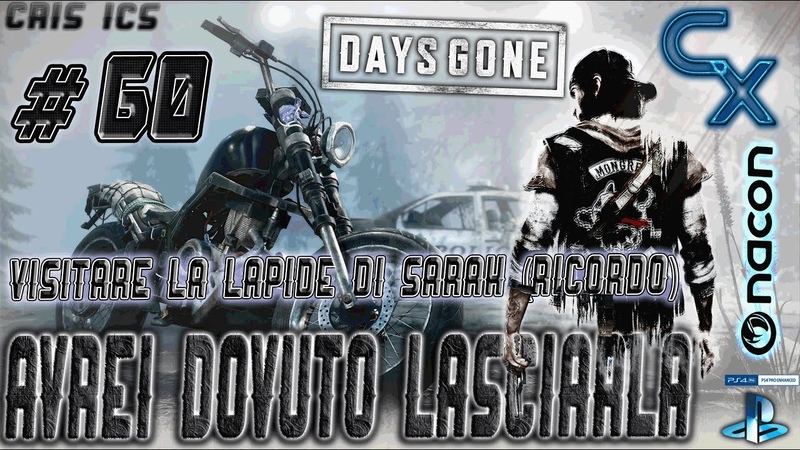 DAYS GONE AVREI DOVUTO LASCIARLA 60 LA LAPIDE DI SARAH RICORDI Gameplay PS4 Pro