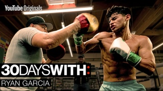 The Sacrifice - 30 Days With: Ryan Garcia