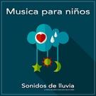 Обложка Sonidos de lluvia - Musica para dormir - Musica Para Dormir Bebes, Musica para Bebes Especialistas, M SICA PARA NI OS