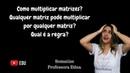 Multiplicação de matrizes Como fazer é sempre possível multiplicar 2 matrizes Somatize Edna
