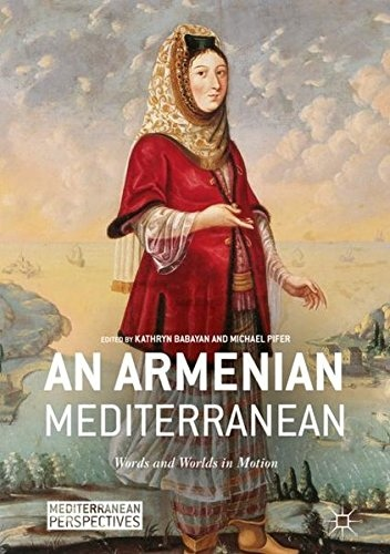 An Armenian Mediterranean Words and Worlds in Motion Mediterranean Perspectives