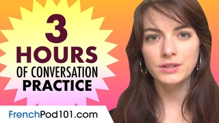 3 Hours of French Conversation Practice - Improve Speaking Skills