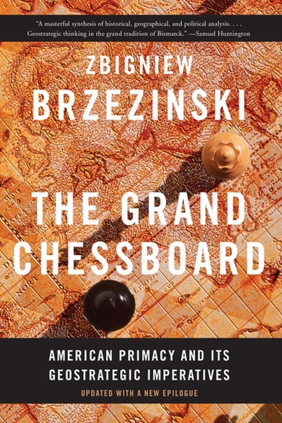 Zbigniew Brzezinski The Grand Chessboard American Primacy and Its