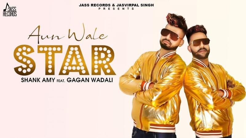 Aun Wale Star   ( Full HD)   Shank Amy Feat.Gagan Wadali   New Punjabi Songs 2019