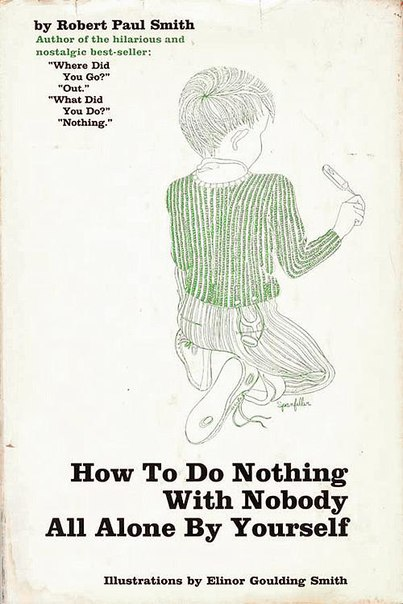 How to Do Nothing with Nobody All Alone