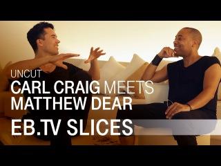 CARL CRAIG MEETS MATTHEW DEAR (Slices Uncut)