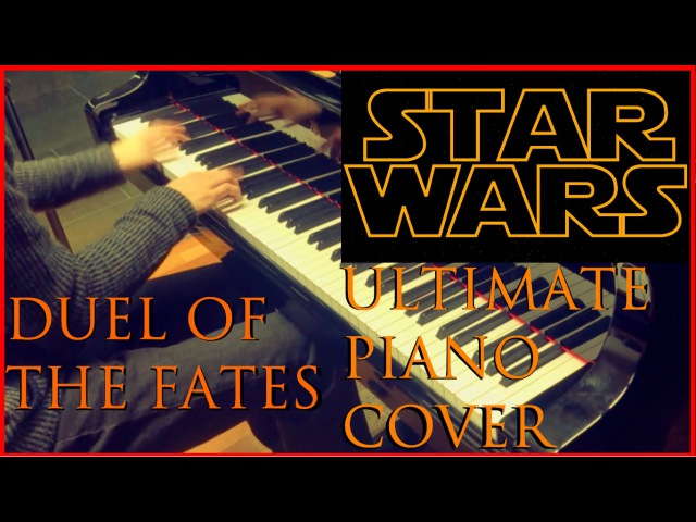 DUEL OF THE FATES - ultimate piano cover / STAR WARS theme
