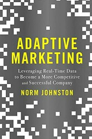 Adaptive Marketing Leveraging Real-Time Data to Become a More Competitive and Successful Company