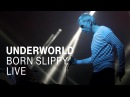 Underworld Born Slippy NUXX Live in Berlin 2016
