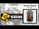 Frank Ocean - Blonde Album Review   DEHH