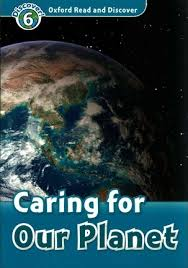 Oxford Read and Discover Level 6 Caring For Our Planet