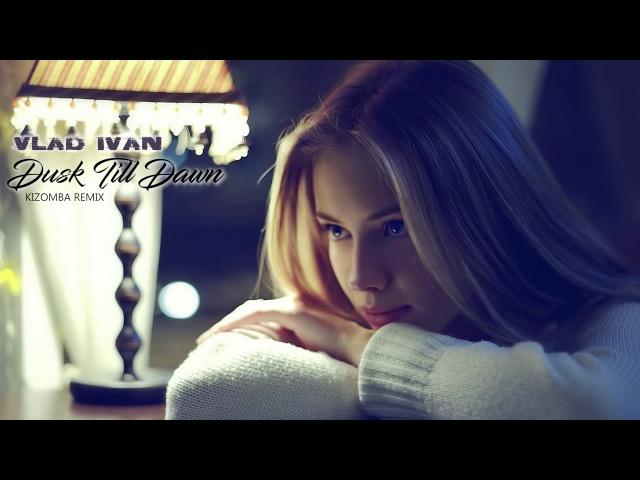 ZAYN Sia Dusk Till Dawn Vlad Ivan Kizomba Remix ft Diana Astrid