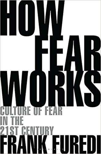 How Fear Works Culture of Fear in the Twenty-First Century