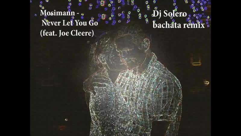 Mosimann Never Let You Go feat Joe Cleere Dj Solero SPb Bachata remix