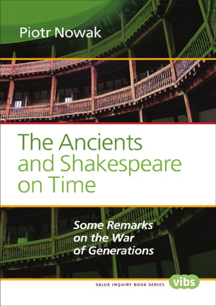 The Ancients and Shakespeare on Time Some Remarks on the War of Generations by Piotr Nowak
