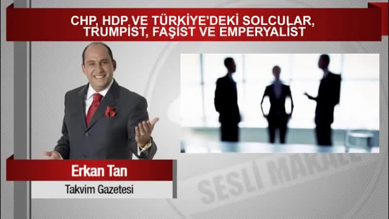 Erkan Tan CHP HDP ve Türkiye'deki solcular