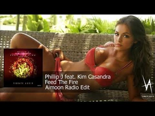 Phillip J feat. Kim Casandra - Feed The Fire (Aimoon Radio Edit) [Vibrate Audio]