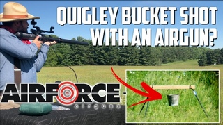 Airgunner Solves Mystery of Quigley Down Under Bucket Shot with AirForce Texan.50 Big Bore Airgun!