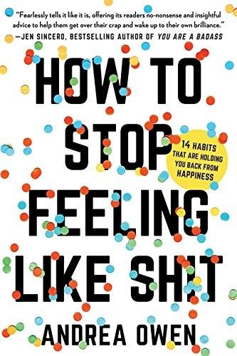 Andrea Owen] How to Stop Feeling Like Sh t  14 Ha