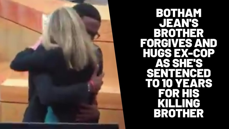Botham Jean's brother forgives and hugs ex-cop as she's sentenced to 10 years for his killing