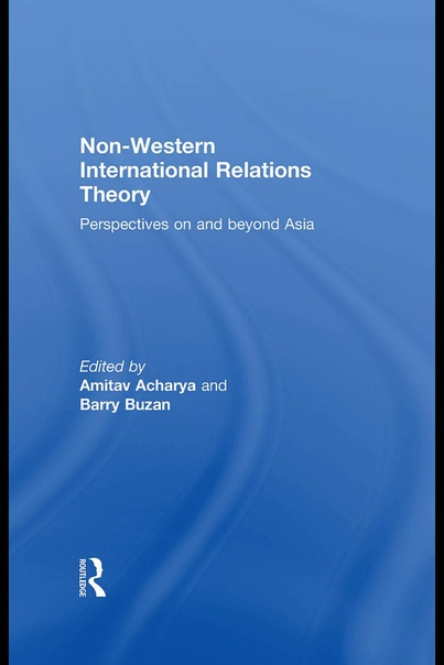 Non-Western International Relations Theory Perspectives On and Beyond Asia (Politics in Asia) by Amitav Acharya