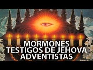 Adventistas, Mormones, Testigos de Jehova y la MASONERIA