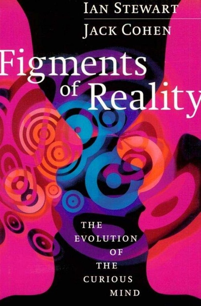 Figments of Reality The Evolution of the Curious Mind by Ian Stewart, Jack Cohen