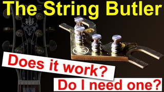 the String Butler.  Does it work ?  Do I need one ?  (fitting, test & review)