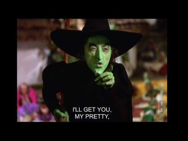 I'll get you my pretty, and your little dog too! - The Wizard of Oz (1939)
