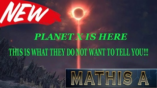Planet X is here, This is What they do not want to tell you!!! MATHIS A