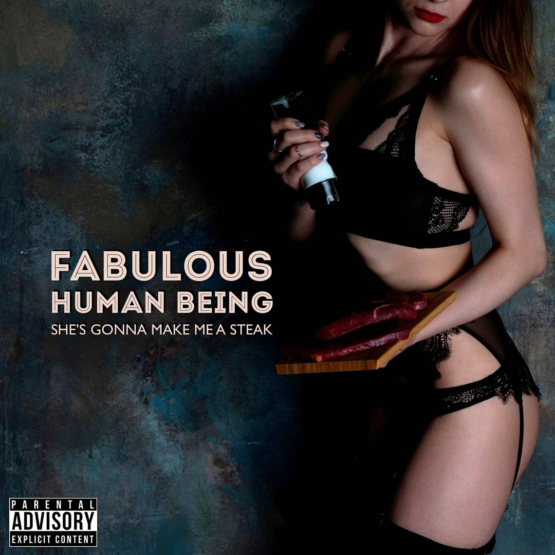 Fuabulous Human Being - She's Gonna Make Me A Steak