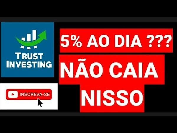 🔴 TRUST INVESTING - 5% AO DIA NÃO CAIA NISSO