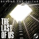 Beyond The Guitar - The Last Of Us