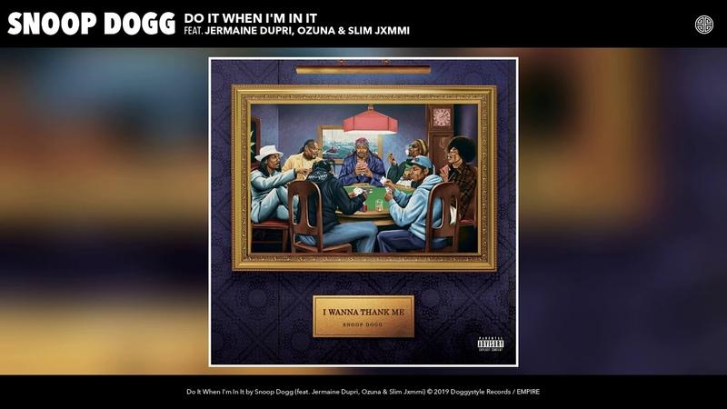 Snoop Dogg Do It When I'm In It feat Jermaine Dupri Ozuna Slim Jxmmi Audio