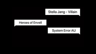 "Stella Jang - ""Villain"" Heroes of Envell System Error AU Animatic | leemon"