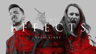Sea Smile - Effects (feat. Ryan Kirby of Fit For A King) (OFFICIAL MUSIC VIDEO)
