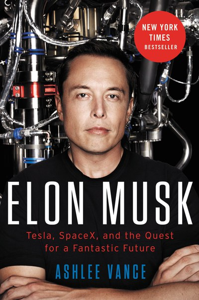 Elon Musk Tesla, SpaceX, and the Quest for a Fantastic Future (by Ashlee Vance)