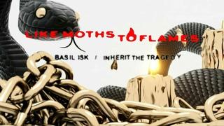 Like Moths to Flames - Basilisk / Inherit the Tragedy