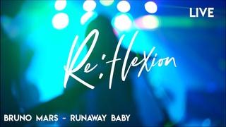 ClubLive: Re:flexion (Bruno Mars - Runaway Baby)