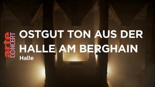 Ostgut Ton aus der Halle am Berghain - Halle - ARTE Concert